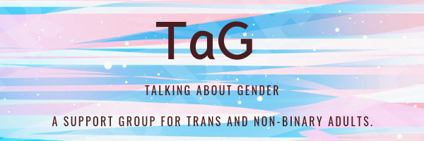 TaG: Talking about Gender, a group for trans and non-binary adults