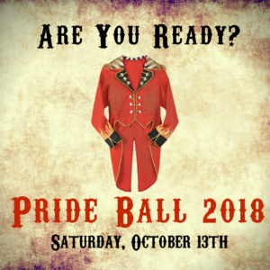 """""""are you ready? Pride Ball 2018, Saturday, October 13th"""" with a red circus ring leader jacket"""