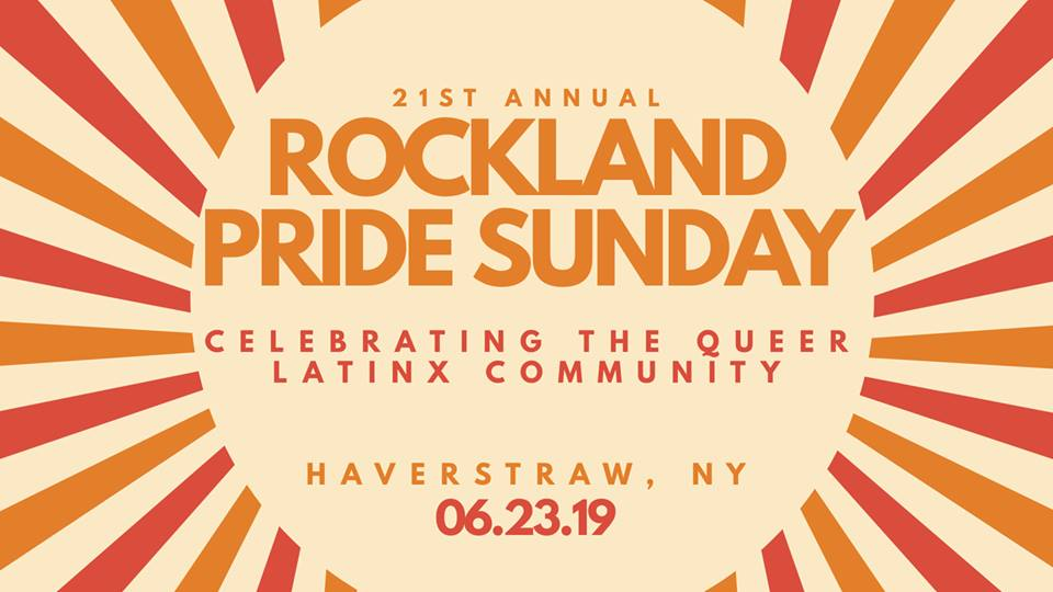 21st annual Rockland Pride Sunday: Celebrating the Queer Latinx Community, Haverstraw, NY 06.23.19