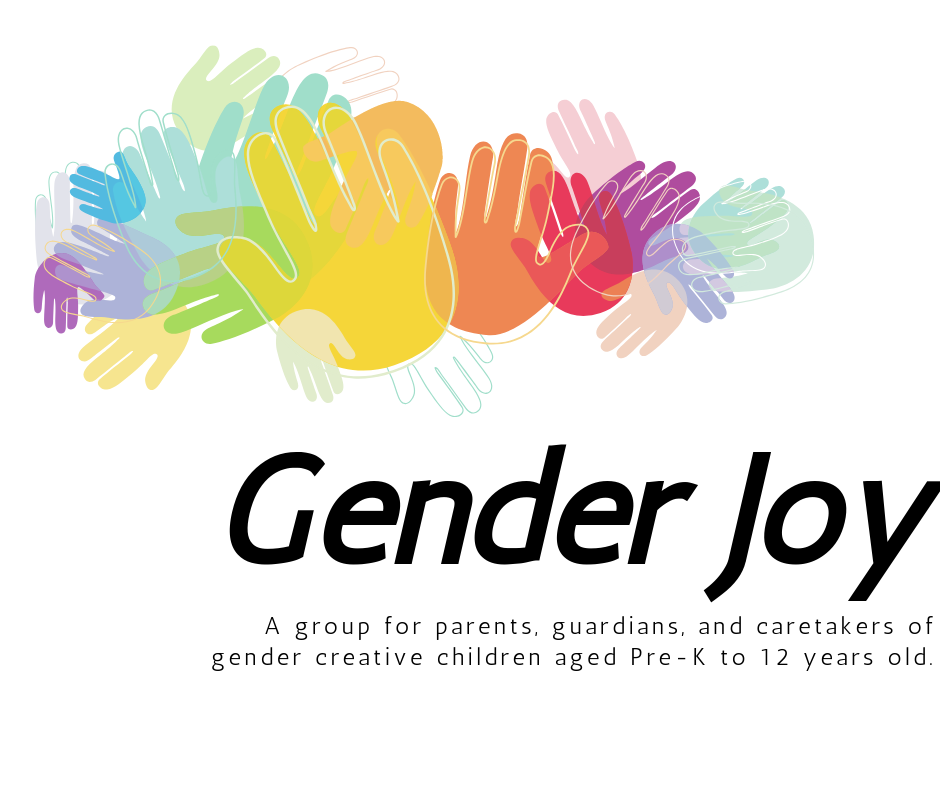 """gender joy: A group for parents, guardians, and caretakers of gender creative children aged Pre-K to 12 years old."""