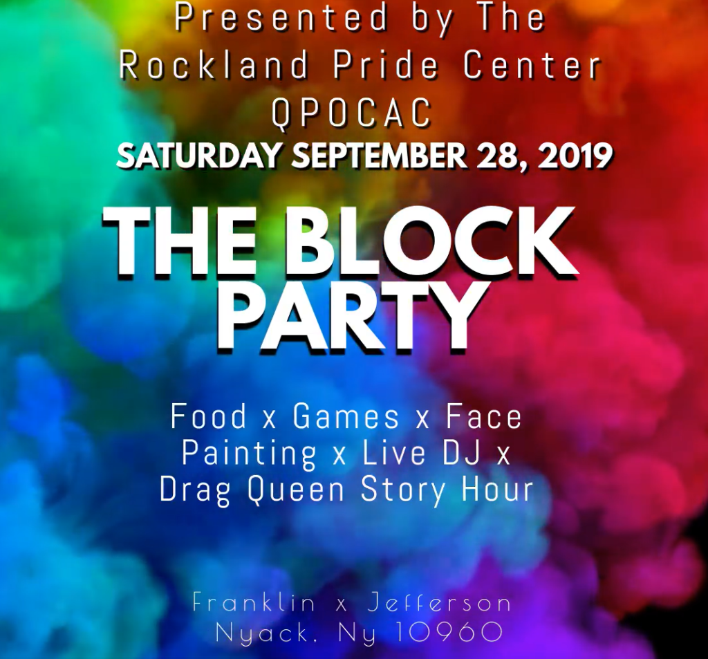The Block Party, presented by the Rockland Pride Center, Saturday 28, 2019: food, games, face painting, live DJ, drag queen story hour, Jackson ave outside 28 S. Franklin St