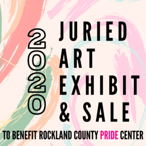 """2020 Juried Art Exhibit and Sale to benefit the Rockland County Pride Center"""