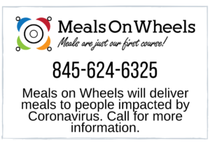 Meals on Wheels, phone 845-624-6325, meals on wheels will deliver meals to people impacted by Coronavirus. Call for more information.