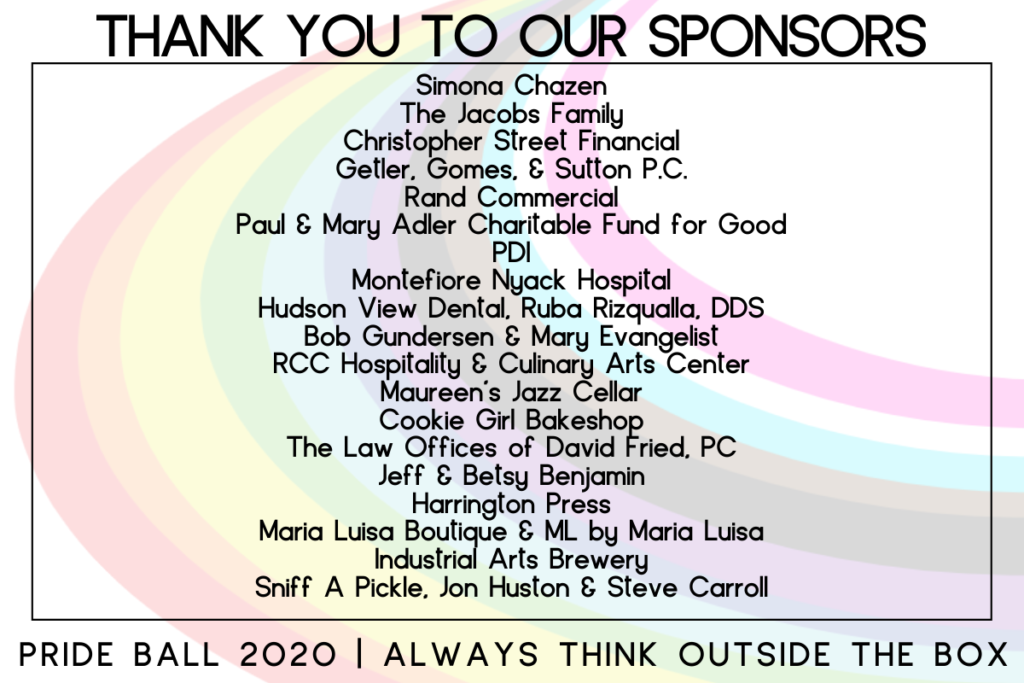 thank you to our sponsors: Simona Chazen The Jacobs Family Christopher Street Financial Getler, Gomes, & Sutton P.C. Rand Commercial Paul & Mary Adler Charitable Fund for Good PDI Montefiore Nyack Hospital Hudson View Dental, Ruba Rizqualla, DDS Bob Gundersen & Mary Evangelist RCC Hospitality & Culinary Arts Center Maureen's Jazz Cellar Cookie Girl Bakeshop Industrial Arts Brewery Sniff A Pickle, Jon Huston & Steve Carroll The Law Offices of David Fried, PC Jeff & Betsy Benjamin Harrington Press Maria Luisa Boutique & ML by Maria Luisa